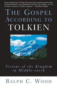 The Gospel According to Tolkien, by Ralph C. Wood