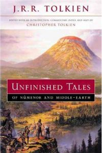 Unfinished Tales, by J.R.R. Tolkien